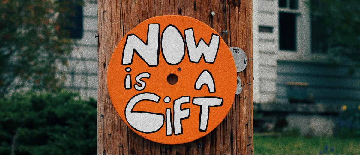"""""""Now is a gift"""""""